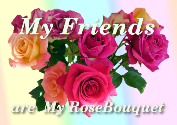 My Friends are my RoseBouquet